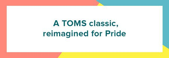 "a colorful banner with the words ""A TOMS classic, reimagined for Pride"""