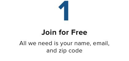 Join for Free All we need is your name, email, and zip code