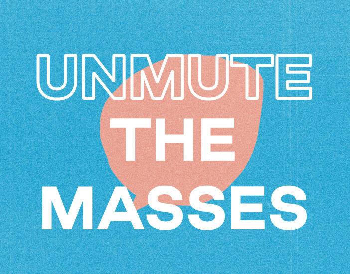 Text: Unmute the masses. Background image of speech bubble.