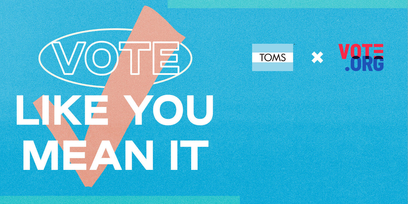 Text: Vote like you mean it. TOMS logo and Vote.org logo.
