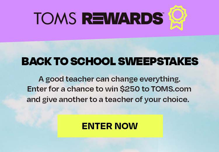 TOMS Rewards Back to School Sweepstakes for Loyalty.