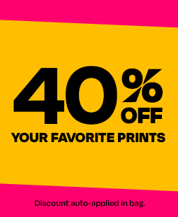 40% off your favorite prints. Discount auto-applied in bag.