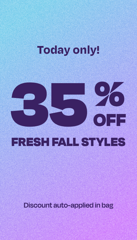 35% off fresh fall styles. Discount auto-applied in bag.