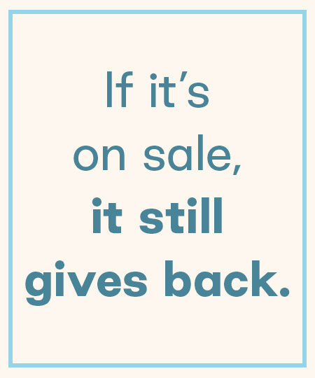 Text: If it's on sale, it still gives back.