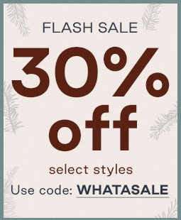 Text: Flash sale. 30% off select styles. Use code: WHATASALE.