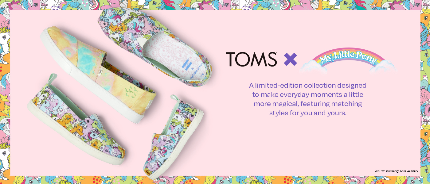 TOMS x My Little Pony®. A limited-edition collection designed to make everyday moments a little more magical, featuring matching styles for you and yours.