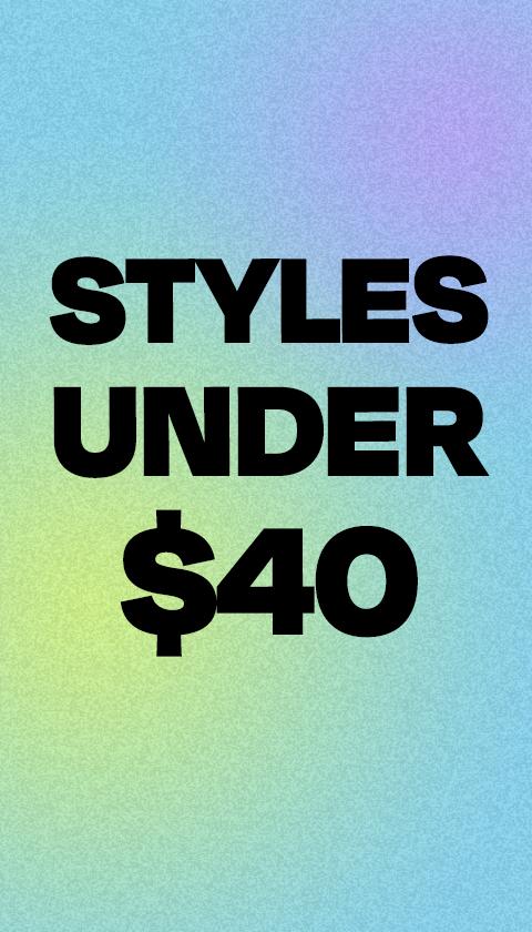 Styles under $40.