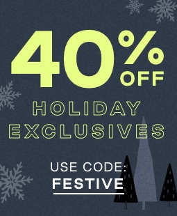 Text: 40% off holiday exclusives. Use code: FESTIVE.